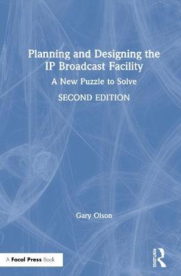 Planning and Designing the IP Broadcast Facility: A New Puzzle to Solve book