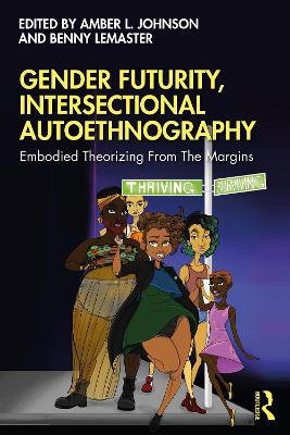 Gender Futurity, Intersectional Autoethnography: Embodied Theorizing from the Margins by Amber L. Johnson