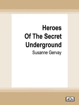Heroes of The Secret Underground by Susanne Gervay