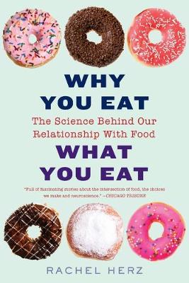 Why You Eat What You Eat: The Science Behind Our Relationship with Food book