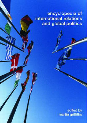 Encyclopedia of International Relations and Global Politics by Martin Griffiths