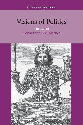 Visions of Politics Visions of Politics Hobbes and Civil Science v. 3 by Quentin Skinner