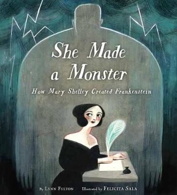 She Made a Monster: How Mary Shelley Created Frankenstein by Lynn Fulton