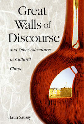 Great Walls of Discourse and Other Adventures in Cultural China by Haun Saussy
