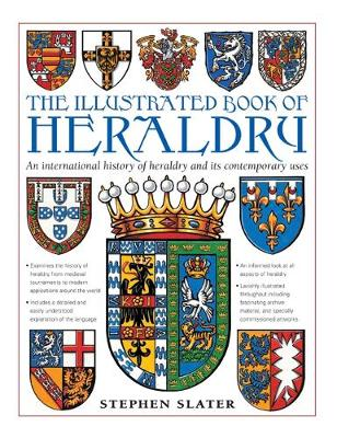 The Illustrated Book of Heraldry: An International History of Heraldry and Its Contemporary Uses by Stephen Slater