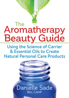 The Aromatherapy Beauty Guide by Danielle Sade