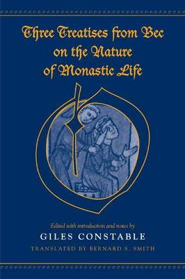 Three Treatises From Bec on the Nature of Monastic Life by Giles Constable