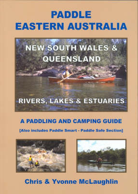 Paddle Eastern Australia: New South Wales and Queensland - a Canoeing and Camping Guide by Chris McLaughlin