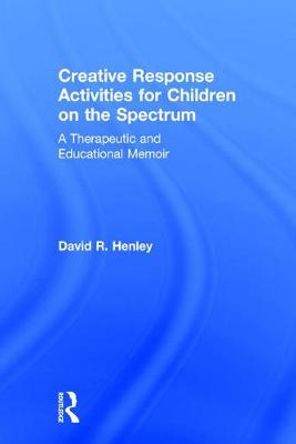 Creative Response Activities for Children on the Spectrum by David R. Henley