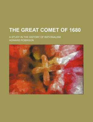 The Great Comet of 1680; A Study in the History of Rationalism by Howard Robinson