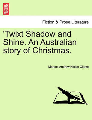 Twixt Shadow and Shine. an Australian Story of Christmas. book