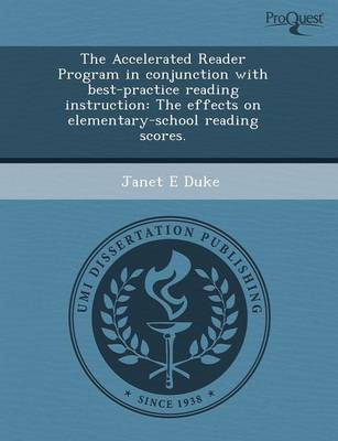 The Accelerated Reader Program in Conjunction with Best-Practice Reading Instruction: The Effects on Elementary-School Reading Scores by Kathryn Louise Brown