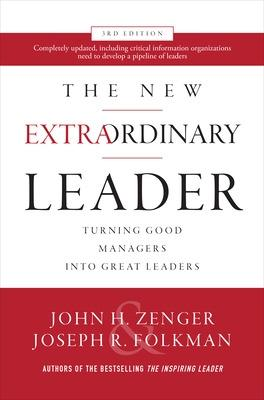 The New Extraordinary Leader, 3rd Edition: Turning Good Managers into Great Leaders book