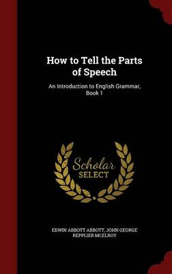 How to Tell the Parts of Speech: An Introduction to English Grammar, Book 1 by Edwin Abbott Abbott