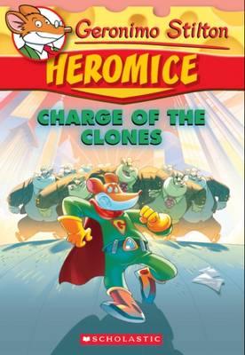 Geronimo Stilton Heromice #8: Charge of the Clones by Geronimo Stilton