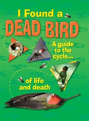 I Found A Dead Bird - A guide to the cycle of life and death by Jan Thornhill