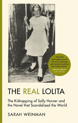 The Real Lolita: The Kidnapping of Sally Horner and the Novel that Scandalized the World book