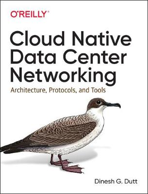 Cloud Native Data-Center Networking: Architecture, Protocols, and Tools by Dinesh G Dutt