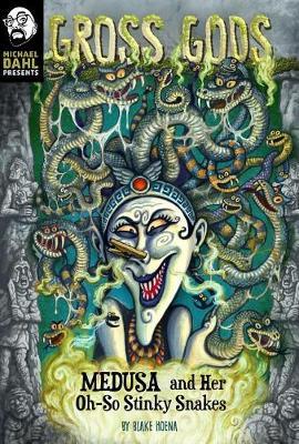 Medusa and her Oh-So-Stinky Snakes by Blake Hoena