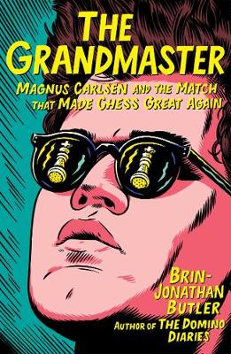 The Grandmaster: Magnus Carlsen and the Match That Made Chess Great Again by Brin-Jonathan Butler