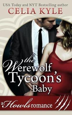 The Werewolf Tycoon's Baby (Paranormal Werewolf Secret Baby Romance) by Celia Kyle