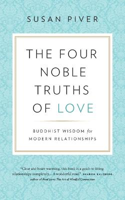 The Four Noble Truths of Love: Buddhist Wisdom for Modern Relationships by Susan Piver