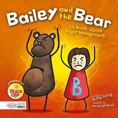 Bailey and the Bear (A Book About Anger Management) by Holly Duhig