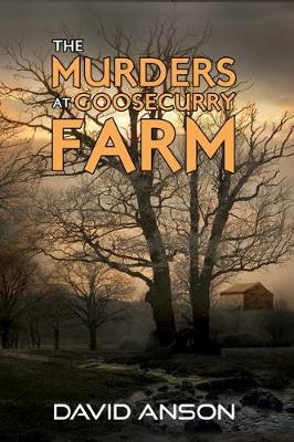 The Murders at Goosecurry Farm by David Anson