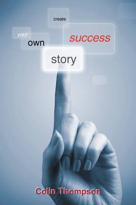Create Your Own Success Story by Colin Thompson
