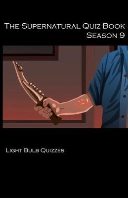 The Supernatural Quiz Book Season 9: 500 Questions and Answers on Supernatural Season 9 by Light Bulb Quizzes