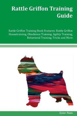 Rattle Griffon Training Guide Rattle Griffon Training Book Features by Dylan Rees