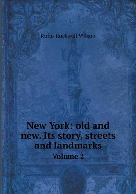 New York: Old and New. Its Story, Streets and Landmarks Volume 2 by Rufus Rockwell Wilson