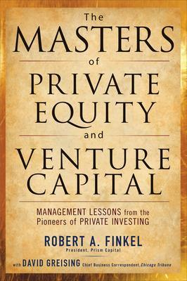 Masters of Private Equity and Venture Capital by Robert Finkel