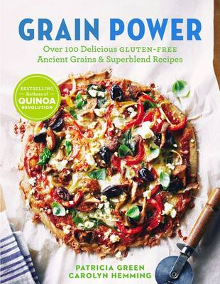 Grain Power: Over 100 Delicious Gluten-Free Ancient Grains & Superblend Recipes by Carolyn Hemming