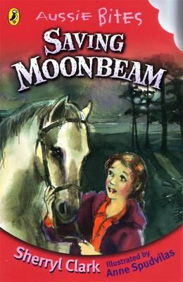 Saving Moonbeam: Aussie Bites by Sherryl Clark