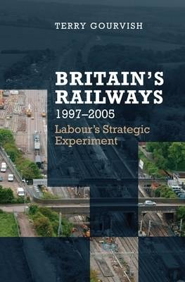 Britain's Railway, 1997-2005 by Prof. Dr. Terry Gourvish