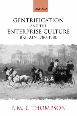 Gentrification and the Enterprise Culture by F. M. L. Thompson