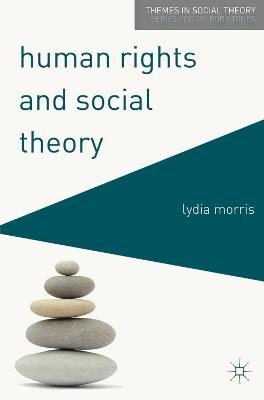 Human Rights and Social Theory by Lydia Morris
