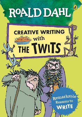 Roald Dahl Creative Writing with The Twits: Remarkable Reasons to Write by Roald Dahl