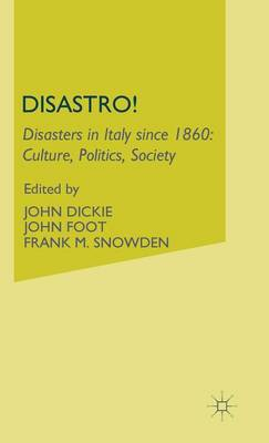Disastro! Disasters in Italy Since 1860 by John Dickie