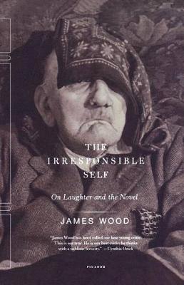 Irresponsible Self by James Wood