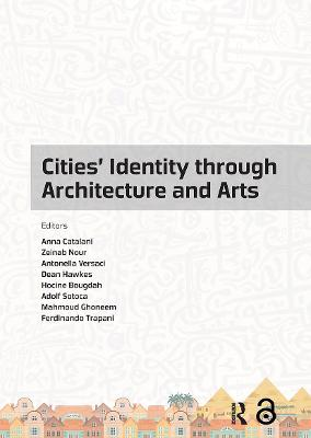 Cities' Identity Through Architecture and Arts: Proceedings of the International Conference on Cities' Identity through Architecture and Arts (CITAA 2017), May 11-13, 2017, Cairo, Egypt by Anna Catalani