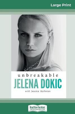 Unbreakable (16pt Large Print Edition) by Jelena Dokic