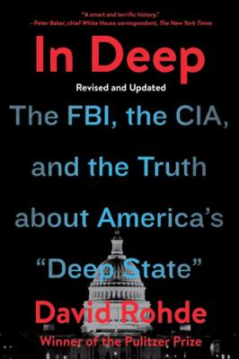 """In Deep: The FBI, the CIA, and the Truth about America's """"Deep State"""" by David Rohde"""