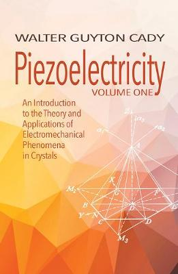 Piezoelectricity: Volume One: An Introduction to the Theory and Applications of Electromechanical Phenomena in Crystals: An Introduction to the Theory and Applications of Electromechanical Phenomena in Crystals book