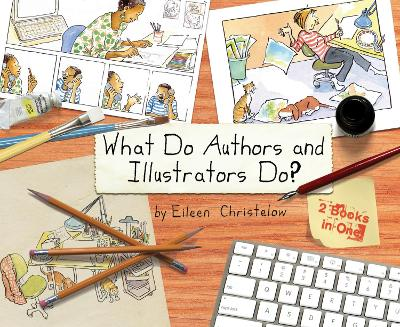 What Do Authors and Illustrators Do? Two Books in One by Eileen Christelow