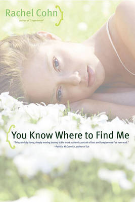 You Know Where to Find Me by Rachel Cohn