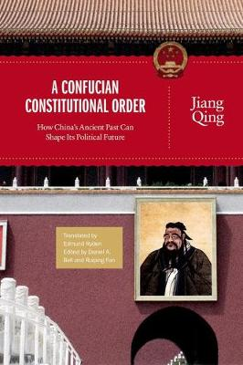 A Confucian Constitutional Order by Jiang Qing