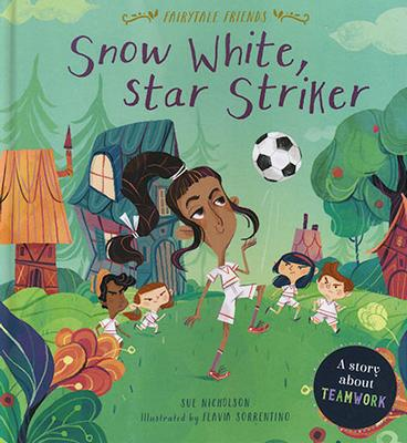 Fairytale Friends: Snow White Star Striker by Sue Nicholson