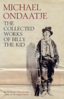The The Collected Works of Billy the Kid by Michael Ondaatje